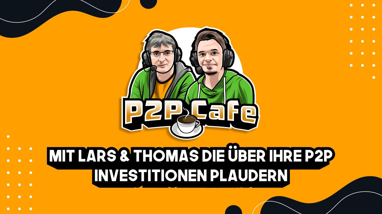 P2P Kredite Podcast P2P Cafe – Der P2P Kredite Talk mit Thomas Butz & Lars Wrobbe